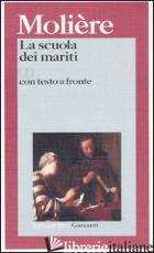 SCUOLA DEI MARITI. TESTO FRANCESE A FRONTE (LA) - MOLIERE; BAJINI S. (CUR.)