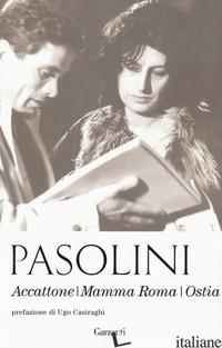 ACCATTONE-MAMMA ROMA-OSTIA. NUOVA EDIZ. - PASOLINI PIER PAOLO