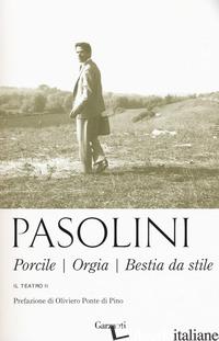 TEATRO. NUOVA EDIZ.. VOL. 2: PORCILE-ORGIA-BESTIA DA STILE - PASOLINI PIER PAOLO