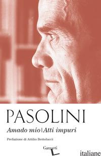 AMADO MIO-ATTI IMPURI. NUOVA EDIZ. - PASOLINI PIER PAOLO; D'ANGELI C. (CUR.)