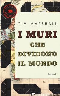 MURI CHE DIVIDONO IL MONDO (I) - MARSHALL TIM