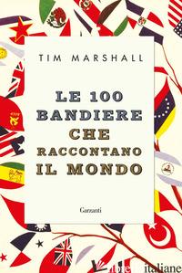 100 BANDIERE CHE RACCONTANO IL MONDO (LE) - MARSHALL TIM