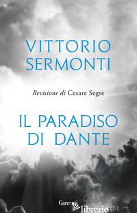 PARADISO DI DANTE (IL) - SERMONTI VITTORIO