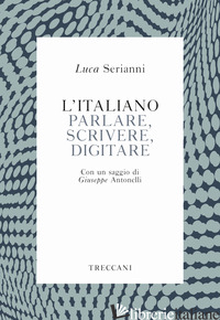 ITALIANO. PARLARE, SCRIVERE, DIGITARE (L') - SERIANNI LUCA