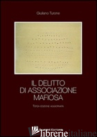 DELITTO DI ASSOCIAZIONE MAFIOSA (IL) - TURONE GIULIANO