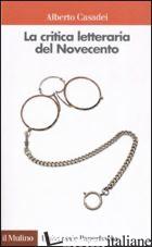 CRITICA LETTERARIA DEL NOVECENTO (LA) - CASADEI ALBERTO