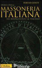 STORIA DELLA MASSONERIA ITALIANA. DAL RISORGIMENTO AL FASCISMO - CONTI FULVIO