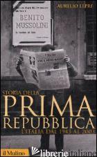 STORIA DELLA PRIMA REPUBBLICA. L'ITALIA DAL 1943 AL 2003 - LEPRE AURELIO