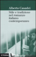 STILE E TRADIZIONE NEL ROMANZO ITALIANO CONTEMPORANEO - CASADEI ALBERTO