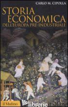 STORIA ECONOMICA DELL'EUROPA PRE-INDUSTRIALE - CIPOLLA CARLO M.