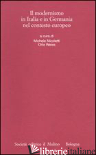 MODERNISMO IN ITALIA E IN GERMANIA NEL CONTESTO EUROPEO (IL) - NICOLETTI M. (CUR.); WEISS O. (CUR.)