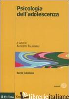 PSICOLOGIA DELL'ADOLESCENZA - PALMONARI A. (CUR.)