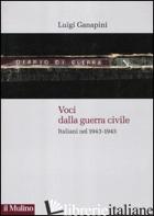 VOCI DALLA GUERRA CIVILE. ITALIANI NEL 1943-1945 - GANAPINI LUIGI