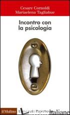 INCONTRO CON LA PSICOLOGIA - CORNOLDI CESARE; TAGLIABUE MARIAELENA