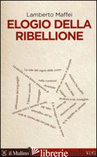 ELOGIO DELLA RIBELLIONE - MAFFEI LAMBERTO