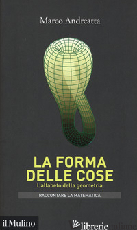 FORMA DELLE COSE. L'ALFABETO DELLA GEOMETRIA (LA) - ANDREATTA MARCO