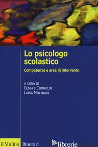 PSICOLOGO SCOLASTICO. COMPETENZE E AREE DI INTERVENTO (LO) - CORNOLDI C. (CUR.); MOLINARI L. (CUR.)