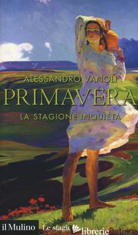 PRIMAVERA. LA STAGIONE INQUIETA - VANOLI ALESSANDRO