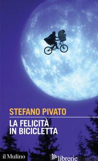 FELICITA' IN BICICLETTA (LA) - PIVATO STEFANO