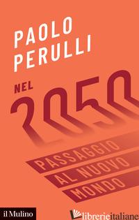 NEL 2050. PASSAGGIO AL NUOVO MONDO - PERULLI PAOLO