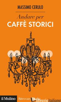 ANDARE PER CAFFE' STORICI - CERULO MASSIMO