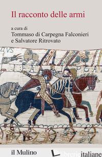 RACCONTO DELLE ARMI (IL) - DI CARPEGNA FALCONIERI T. (CUR.); RITROVATO S. (CUR.)
