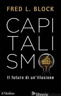 CAPITALISMO. IL FUTURO DI UN'ILLUSIONE - BLOCK FRED L.