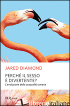 PERCHE' IL SESSO E' DIVERTENTE? - DIAMOND JARED