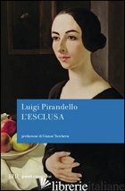 ESCLUSA (L') - PIRANDELLO LUIGI