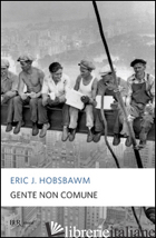 GENTE NON COMUNE - HOBSBAWM ERIC J.