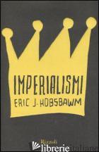 IMPERIALISMI - HOBSBAWM ERIC J.