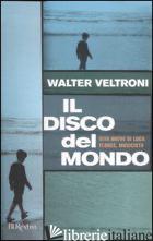 DISCO DEL MONDO. VITA BREVE DI LUCA FLORES, MUSICISTA (IL) - VELTRONI WALTER