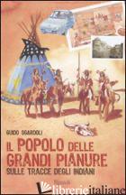 POPOLO DELLE GRANDI PIANURE. SULLE TRACCE DEGLI INDIANI (IL) - SGARDOLI GUIDO