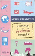 MANUALE DEL PERFETTO TURISTA - SEVERGNINI BEPPE