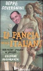 PANCIA DEGLI ITALIANI. BERLUSCONI SPIEGATO AI POSTERI (LA) - SEVERGNINI BEPPE