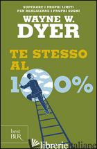 TE STESSO AL CENTO PER CENTO - DYER WAYNE W.