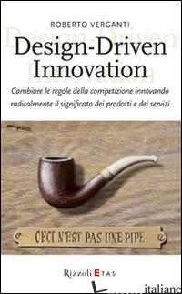 DESIGN-DRIVEN INNOVATION. CAMBIARE LE REGOLE DELLA COMPETIZIONE INNOVANDO RADICA - VERGANTI ROBERTO
