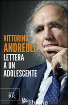 LETTERA A UN ADOLESCENTE - ANDREOLI VITTORINO