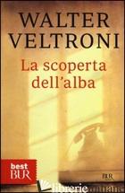 SCOPERTA DELL'ALBA (LA) - VELTRONI WALTER