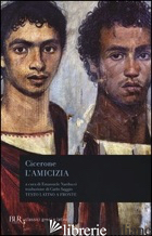 AMICIZIA. TESTO LATINO A FRONTE (L') - CICERONE MARCO TULLIO; NARDUCCI E. (CUR.)