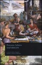 SATYRICON. TESTO LATINO A FRONTE - PETRONIO ARBITRO; ARAGOSTI A. (CUR.)