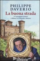 BUONA STRADA. 127 PASSEGGIATE D'AUTORE A MILANO, IN LOMBARDIA E DINTORNI (LA) - DAVERIO PHILIPPE