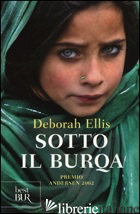 SOTTO IL BURQA - ELLIS DEBORAH