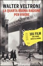 QUARTA BUONA RAGIONE PER VIVERE. 101 FILM CHE FANNO BENE ALL'ANIMA (LA) - VELTRONI WALTER