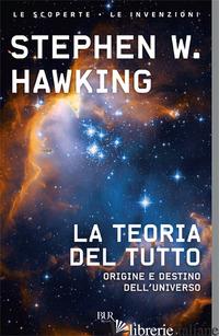 TEORIA DEL TUTTO. ORIGINE E DESTINO DELL'UNIVERSO (LA) - HAWKING STEPHEN