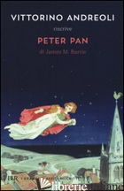 VITTORINO ANDREOLI RISCRIVE «PETER PAN» DI JAMES M. BARRIE - ANDREOLI VITTORINO