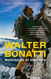MONTAGNE DI UNA VITA - BONATTI WALTER; PONTA A. (CUR.)