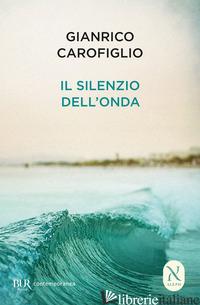 SILENZIO DELL'ONDA (IL) - CAROFIGLIO GIANRICO