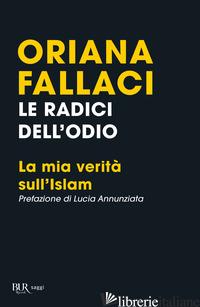 RADICI DELL'ODIO. LA MIA VERITA' SULL'ISLAM (LE) - FALLACI ORIANA