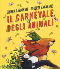 CARNEVALE DEGLI ANIMALI. EDIZ. A COLORI (IL) - CARMINATI CHIARA; ANGARAMO ROBERTA